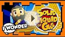 I Wonder - Episode 11 - Solid, Liquid, or Gas! - WONDER QUEST
