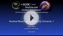 Nuclear Reactions in the Early Universe, 1 - Mark Paris